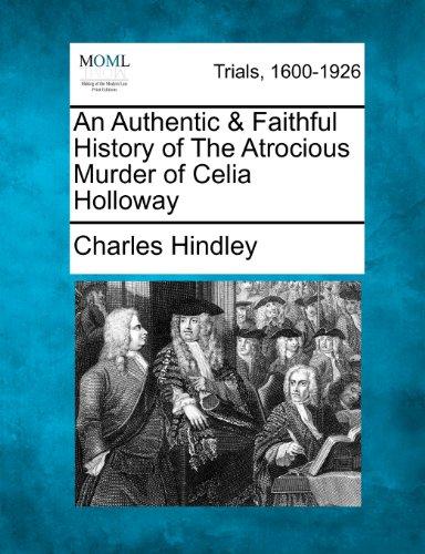 An Authentic & Faithful History of The Atrocious Murder of Celia Holloway PDF