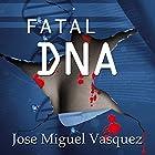 Fatal DNA Hörbuch von Jose Miguel Vasquez Gesprochen von: Juan Carlos Rodriguez