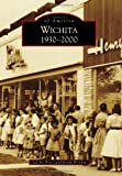 img - for Wichita 1930-2000 (Images of America (Arcadia Publishing)) book / textbook / text book