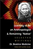 img - for Learning to Be an Anthropologist & Remaining Native: Selected Writings by Beatrice Medicine (2001-08-08) book / textbook / text book