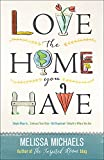 img - for Love the Home You Have: Simple Ways to...Embrace Your Style *Get Organized *Delight in Where You Are book / textbook / text book
