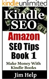 Kindle SEO: Make More Money Selling Kindle Books Using These Amazon SEO Tips (How To Sell More Kindle Books Book 1)