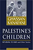 img - for By Ghassan Kanafani Palestine's Children: Returning to Haifa & Other Stories (First Edition) book / textbook / text book