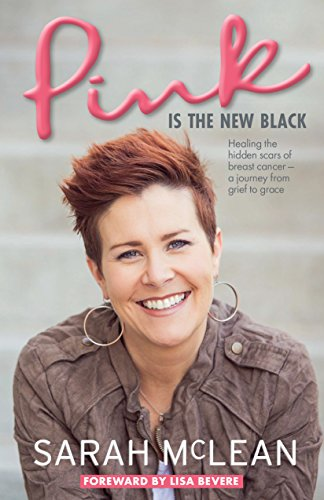 Pink Is The New Black: Healing the Hidden Scars of Breast Cancer: a Journey from Grief to Grace