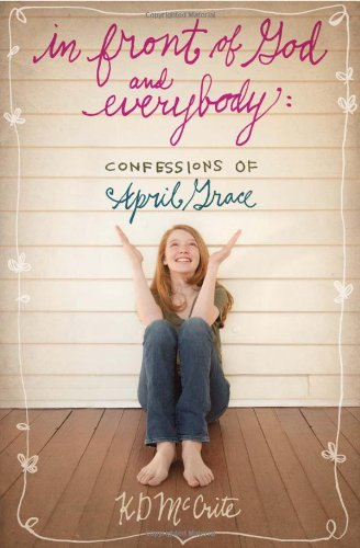 In Front of God and Everybody: Confessions of April Grace by K.D. McCrite