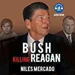 Bush Killing Reagan: The Bush-Hinckley Conspiracy Bill O'Reilly Won't Tell About   Niles Mercado