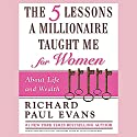 The Five Lessons a Millionaire Taught Me for Women: About Life and Wealth Audiobook by Richard Paul Evans Narrated by Richard Paul Evans