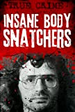 img - for Insane Body Snatchers : Kidnapping, Torture and Sexual Abuse (Hostages) book / textbook / text book