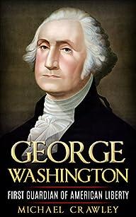 George Washington: First Guardian Of…