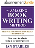 THE AMAZING BOOK WRITING METHOD: Stop Writing Nonfiction Books The Hard Way - How to write a book using a far easier process (How to Write a Book and Sell It Series 8) (English Edition)