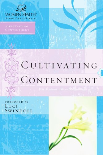 Cultivating Contentment (Women of Faith Study Guide Series)