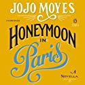 Honeymoon in Paris: A Novella (       UNABRIDGED) by Jojo Moyes Narrated by Clare Corbett, Penny Rawlins