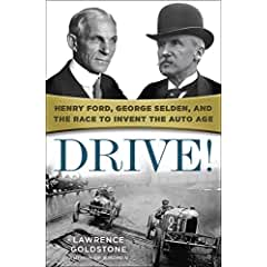 Image: Drive!: Henry Ford, George Selden, and the Race to Invent the Auto Age, by Lawrence Goldstone. Publisher: Ballantine Books (May 17, 2016)