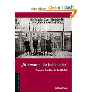 'Wir waren die Juddebube': Eintracht Frankfurt in der NS-Zeit