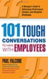 img - for 101 Tough Conversations to Have with Employees: A Manager's Guide to Addressing Performance, Conduct, and Discipline Challenges book / textbook / text book