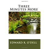 Three Minutes More ~ Edward R. O'Dell