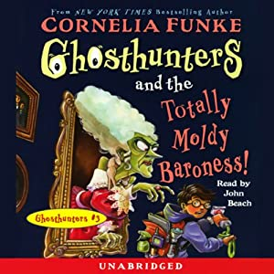 Ghosthunters and the Totally Moldy Baroness!: Ghosthunters #3 | [Cornelia Funke]