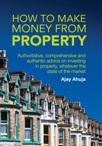 How to Make Money from Property: Authoritative, Ccmprehensive, and Acthentic advice - whatever the state of the market