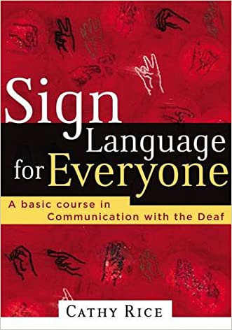 Sign Language for Everyone: A Basic Course in Communication with the Deaf written by Cathy Rice