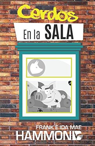 Cerdos en la Sala: Una guia practica para la liberacion (Formato media carta)  [Hammond, Frank e Ida - Hammond, Frank - Hammond, Ida Mae] (Tapa Blanda)