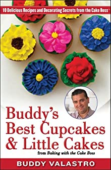 Buddy's Best Cupcakes & Little Cakes [from Baking With The Cake Boss]