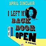 I Left My Back Door Open: A Novel   April Sinclair