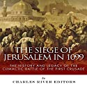 The Siege of Jerusalem in 1099: The History and Legacy of the Climactic Battle of the First Crusade (       UNABRIDGED) by Charles River Editors Narrated by Jared Wekenman
