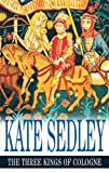 Kate Sedley The Three Kings of Cologne (Roger the Chapman Mysteries)