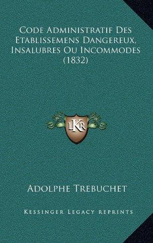 Code Administratif Des Etablissemens Dangereux, Insalubres Ou Incommodes (1832)