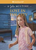 Lost in the City: A Julie Mystery (American Girl Mysteries)