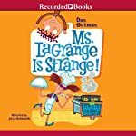 Ms LaGrange Is Strange!: My Weird School, Book 8 (       UNABRIDGED) by Dan Gutman Narrated by Jared Goldsmith