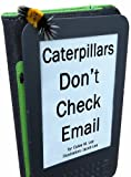 Caterpillars Dont Check Email