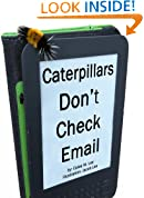 Caterpillars Don't Check Email: An illustrated picture book for children