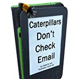 Caterpillars Don't Check Email: An illustrated picture book for children ~ Calee M. Lee