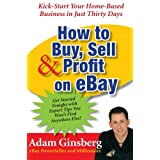 How to Buy, Sell and Profit on eBay: Kick-Start Your Home Based Business in Just Thirty Daysby Adam Ginsberg