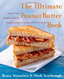 Bruce Weinstein The Ultimate Peanut Butter Book: Savory and Sweet, Breakfast to Dessert, Hundereds of Ways to Use America's Favorite Spread