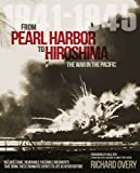 Richard J. Overy From Pearl Harbor to Hiroshima: The War in the Pacific 1941-1945