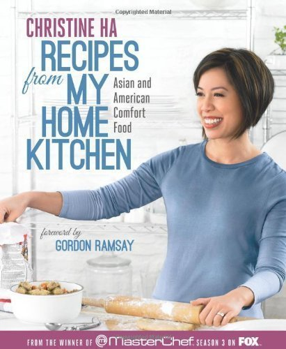 Recipes from My Home Kitchen: Asian and American Comfort Food from the Winner of MasterChef Season 3 on FOX(TM) by Christine Ha (May 14 2013)