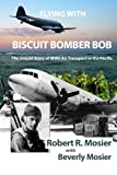 img - for Flying With Biscuit Bomber Bob:: The Untold Story of WWII Air Transport in the Pacific book / textbook / text book