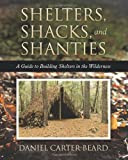 img - for Shelters, Shacks, and Shanties: A Guide to Building Shelters in the Wilderness book / textbook / text book
