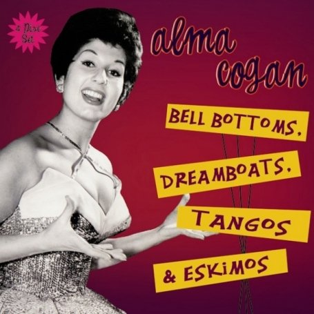 Alma Cogan - Bell Bottoms, Dreamboats, Tangos And Eskimos - Zortam Music