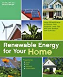 Renewable Energy for Your Home: Using Off-Grid Energy to Reduce Your Footprint, Lower Your Bills and be More Self-Sufficient
