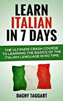 Italian: Learn Italian In 7 DAYS! - The Ultimate Crash Course to Learning the Basics of the Italian Language In No Time (Italian, Learn Italian, Learn ... Learn German, Language) (English Edition)
