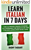 Italian: Learn Italian In 7 DAYS! - The Ultimate Crash Course to Learning the Basics of the Italian Language In No Time (Italian, Learn Italian, Learn ... French, German, Learn German, Language)