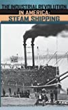 img - for The Industrial Revolution in America [3 volumes]: Iron and Steel, Railroads, Steam Shipping book / textbook / text book