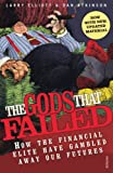 img - for The Gods That Failed: How the Financial Elite Have Gambled Away Our Futures book / textbook / text book