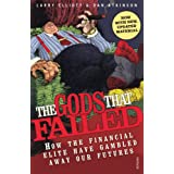 The Gods That Failed: How the Financial Elite Have Gambled Away Our Futuresby Larry Elliott