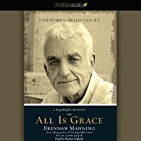 All Is Grace: A Ragamuffin Memoir (       UNABRIDGED) by Brennan Manning Narrated by Maurice England