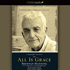 All Is Grace: A Ragamuffin Memoir | [Brennan Manning]