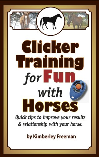 Kim Freeman - Clicker Training for Fun with Horses (Quick Tips for Fun and Functional Horse Tricks Book 1) (English Edition)